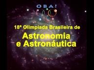 18ª Olimpíada Brasileira de Astronomia  e Astronáutica